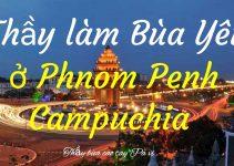 Thầy làm bùa yêu ở thủ đô PhnomPenh Campuchia